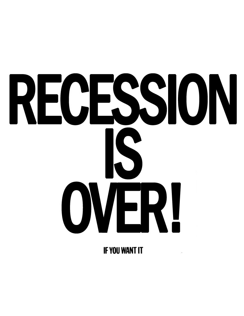 Recession is over! If you want it